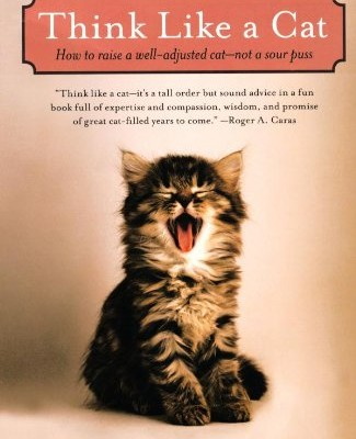Think-Like-a-Cat-How-to-Raise-a-Well-Adjusted-Cat-Not-a-Sour-Puss-0